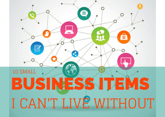 Small Business Items I Can't Live Without