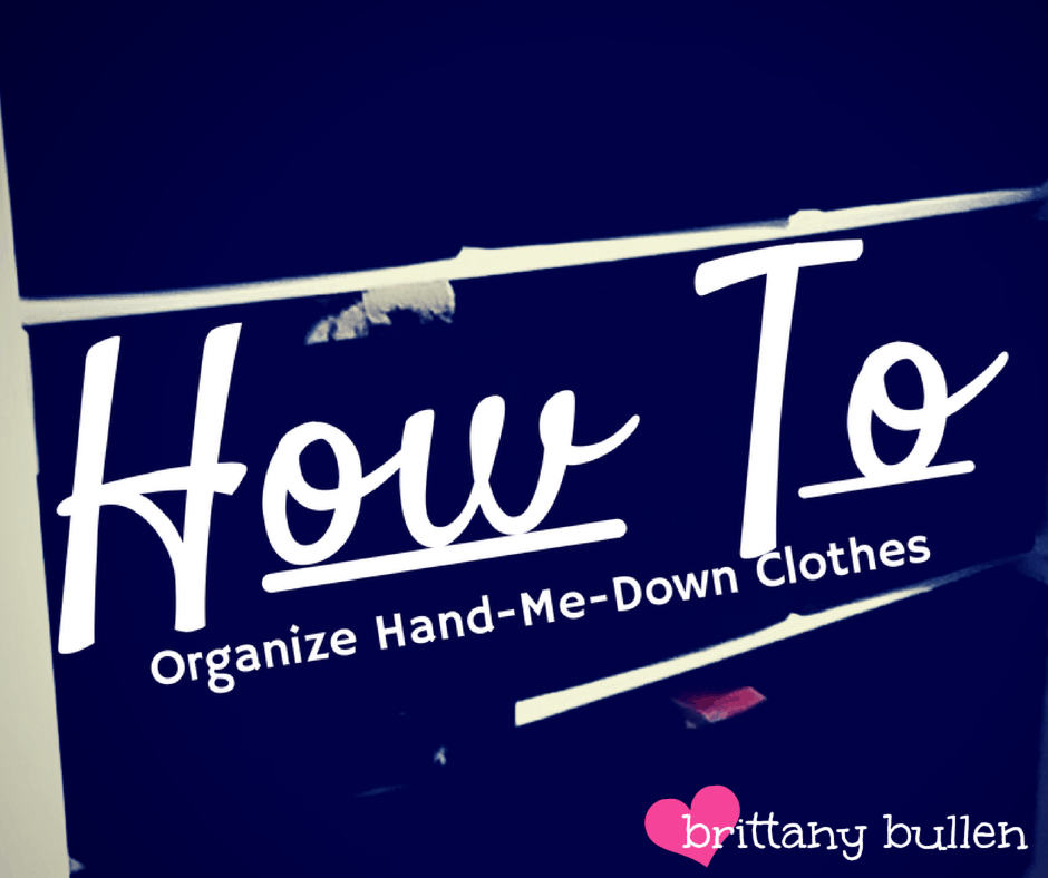 Organize Hand-Me-Down Clothes | Brittany Bullen | Chaos & Kiddos