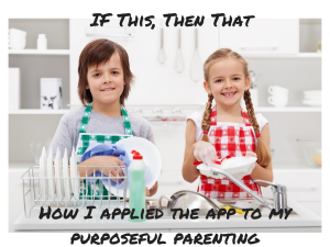 IFTTT | Purposeful Parenting | Chaos & Kiddos: Mommy's Survival Guide