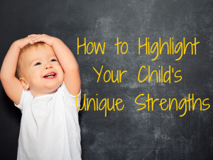 How to Highlight your Child's Unique Strengths | Chaos & Kiddos: Mommy's Survival Guide