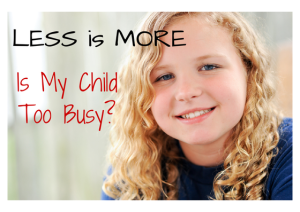 Less is More | Is My Child Too Busy? | Chaos & Kiddos: Mommy's Survival Guide