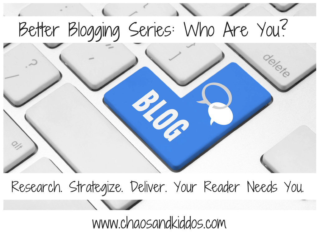 Better Blogging | Who Are You? | Chaos & Kiddos: Mommy's Survival Guide