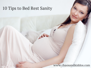 10 Tips to Bed Rest Sanity | Chaos & Kiddos: Mommy's Survival Guide