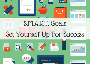 S.M.A.R.T. Goals | Set Yourself Up For Success
