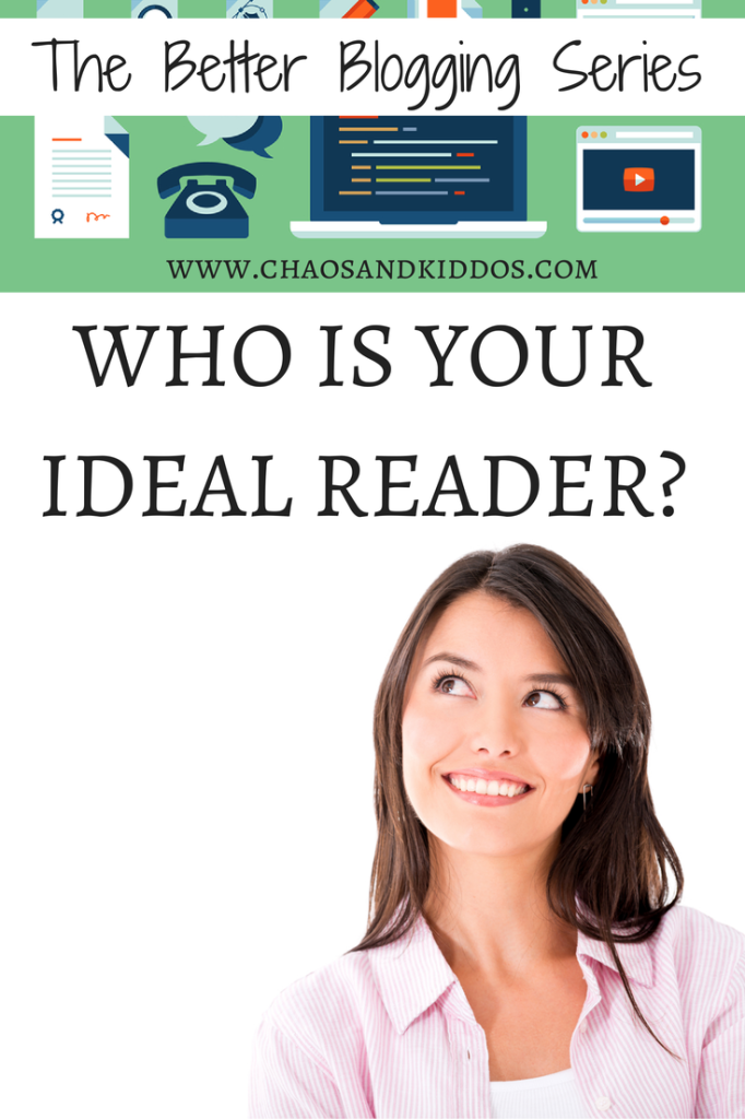 Better Blogging | Who is Your Ideal Reader? | Chaos & Kiddos