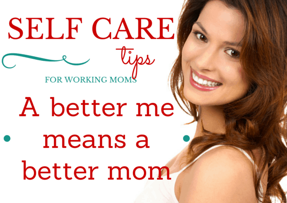 Self Care Tips for Working Moms