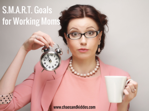 S.M.A.R.T. Goals for Working Moms