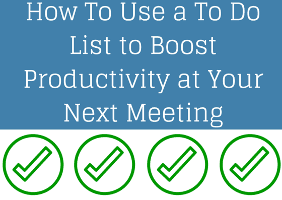 How to Use a To Do List to Boost Productivity at Your Next Meeting