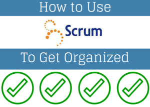 How You Can Use Scrum to Get Organized