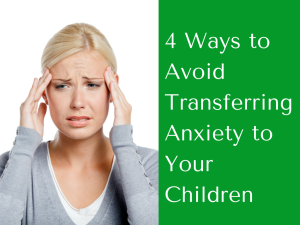 Avoid Transferring Anxiety to Your Children