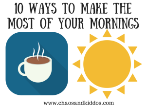 Make the Most of Your Mornings