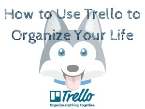 How to Use Trello to Organize Your Life
