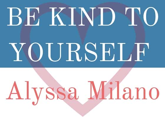 Be Kind to Yourself | Alyssa Milano | Sprout Mom-Bassador