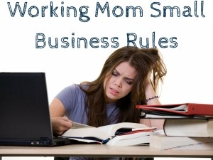 Working Mom Small Business Rules