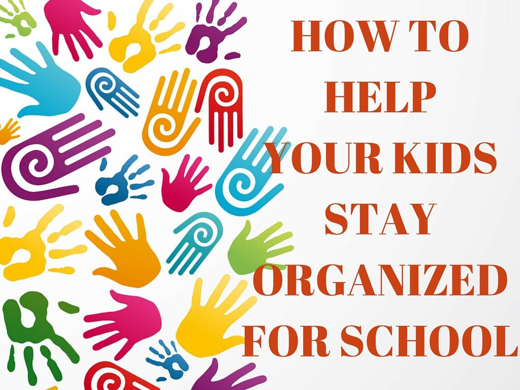 Help Your Kids Stay Organized for School