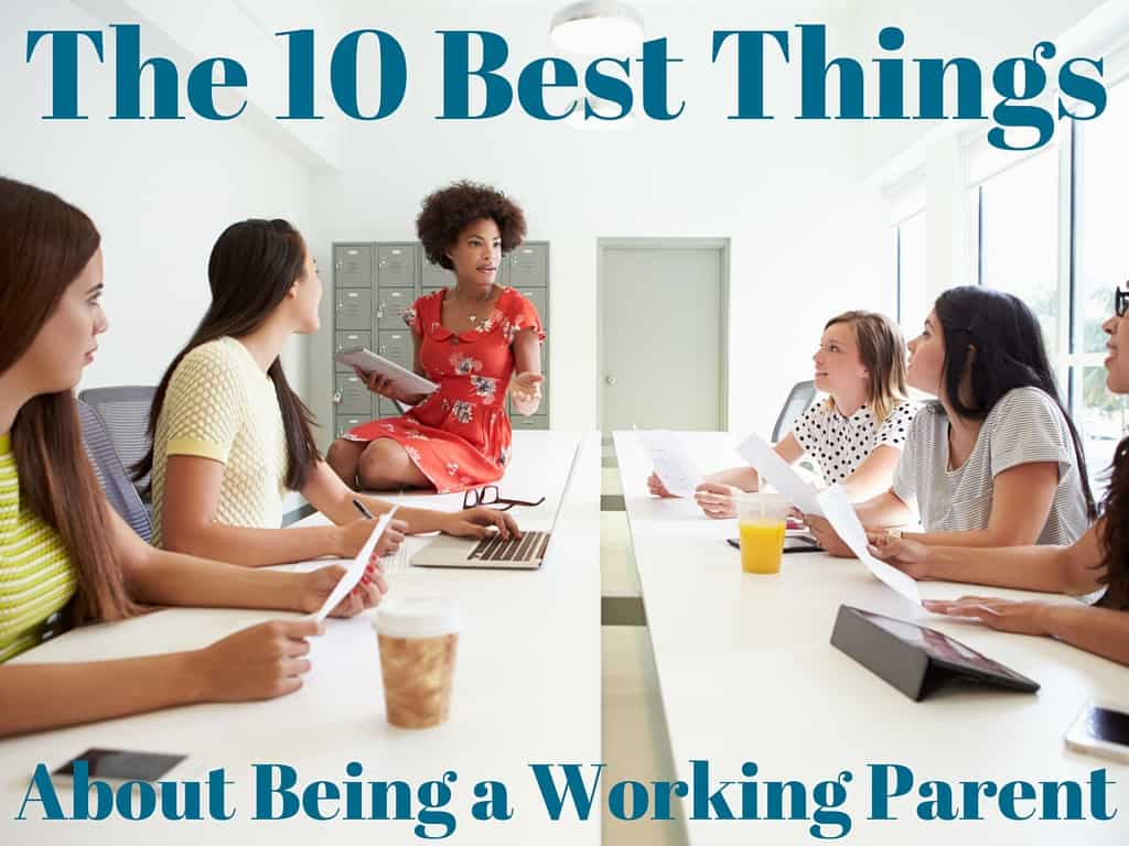 The 10 Best Things About Being a Working Parent
