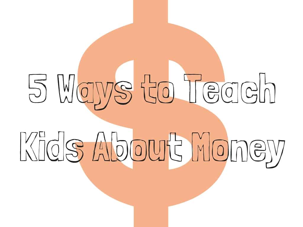 5 Ways to Teach Kids About Money